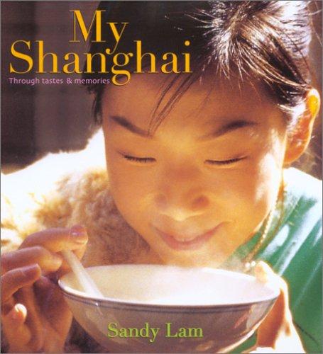9789812328328: My Shanghai: Through Tastes & Memories