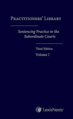 9789812369925: Practitioners' Library: Sentencing Practice in the Subordinate Courts, Third Edition (2 Volumes)