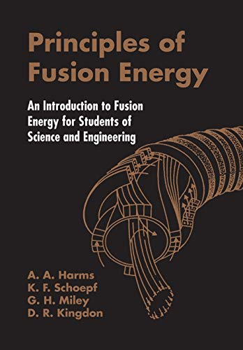 PRINCIPLES OF FUSION ENERGY: AN INTRODUCTION TO: Harms, A A;