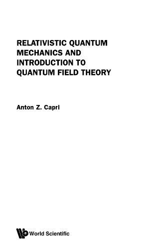 Relativistic quantum mechanics and introduction to quantum: Capri, Anton Z.