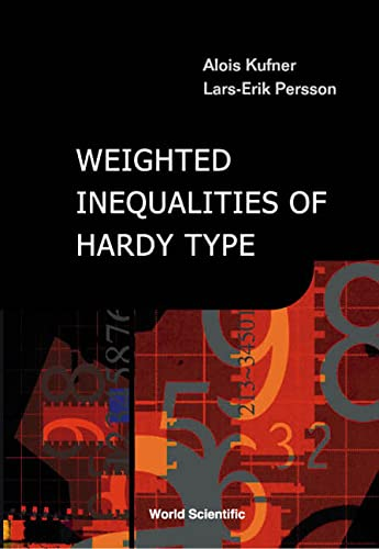 Weighted Inequalities of Hardy Type: Kufner, Alois; Persson, Lars-Erik