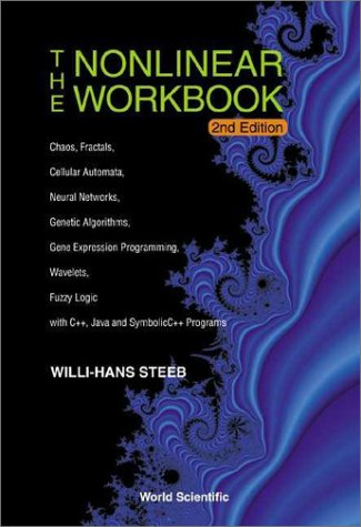 9789812382306: Nonlinear Workbook: Chaos, Fractals, Cellular Automata, Neural Networks, Genetic Algorithms, Gene Expression Programming, Wavelets, Fuzzy Logic - With C++, Java and SymbolicC++ Programs