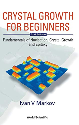 9789812382450: CRYSTAL GROWTH FOR BEGINNERS: FUNDAMENTALS OF NUCLEATION, CRYSTAL GROWTH AND EPITAXY (2ND EDITION)