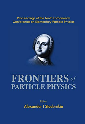 9789812383198: Frontiers of Particle Physics: Proceedings of the Tenth Lomonosov Conference on Elementary Particle Physics