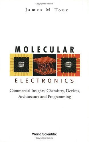Molecular Electronics: Commercial Insights, Chemistry, Devices, Architecture,: Tour, James M