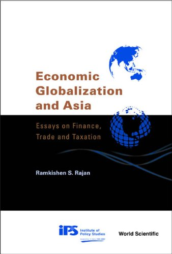 Economic Globalization and Asia: Essays on Finance, Trade and Taxation: Ramkishen S Rajan