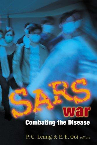 Sars War: Combating the Disease: Leung, Ping-Chung (Editor)/