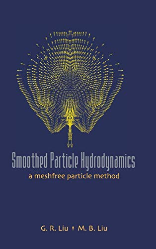 Smoothed Particle Hydrodynamics: A Meshfree Particle Method: Liu, G. R.