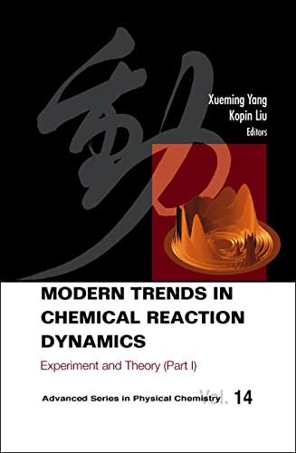 Modern Trends in Chemical Reaction Dynamics: Experiment and Theory: Yang, Xueming (Editor)/ Liu, ...