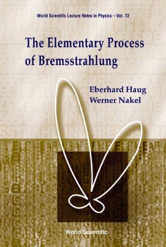 he Elementary Process of Bremsstrahlung (World Scientific: Eberhard Haug; Werner