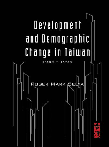 Development and Demographic Change in Taiwan: Selya, Roger Mark
