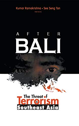After Bali: The Threat of Terrorism in Southeast Asia: Ramakrishna, Kumar