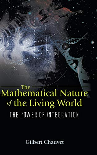 9789812388193: The Mathematical Nature of the Living World: The Power of Integration