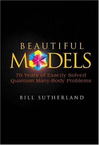 9789812388971: Beautiful Models: 70 Years of Exactly Solved Quantum Many-body Problems