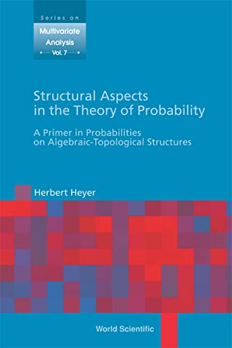 Structural Aspects in the Theory of Probability: A Primer In Probabilities On Algebraic-Topological...