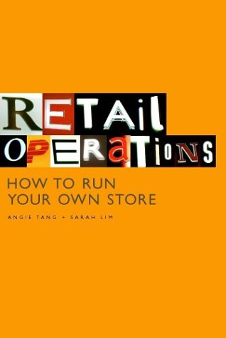 Retail Operations: How to Run Your Own: Tang, Angie, Lim,