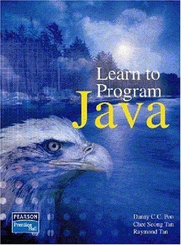 Learn to Program Java: Danny C. C. Poo/ Chee Seong Tan/ Raymond Tan