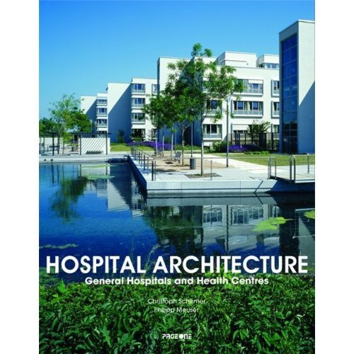 Hospital Architecture: General Hospitals And Health Centres: Christoph Schirmer; Philipp