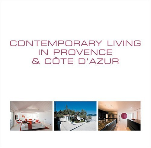 9789812457516: Contemporary Living in Provence & Cote D'Azur [Hardcover]