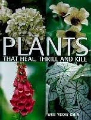 9789812480132: PLANTS THAT HEAL THRILL AND KILL