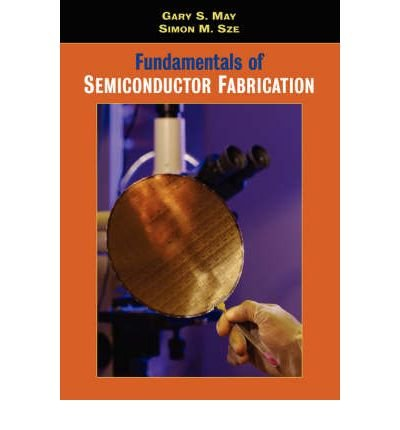 9789812530721: Fundamentals of Semiconductor Fabrication by May, Gary S., Sze, Simon M.. (Wiley,2003) [Paperback]