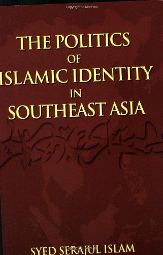 9789812545329: The Politics of Islamic Identity in Southeast Asia