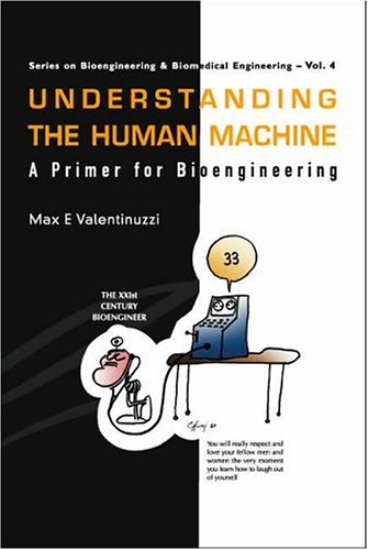 9789812560438: Understanding The Human Machine: A Primer For Bioengineering (Series on Bioengineering & Biomedical Engineering)