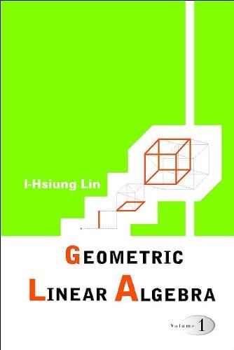 Geometric Linear Algebra, Vol. 1: I-Hsiung Lin; Yixiong