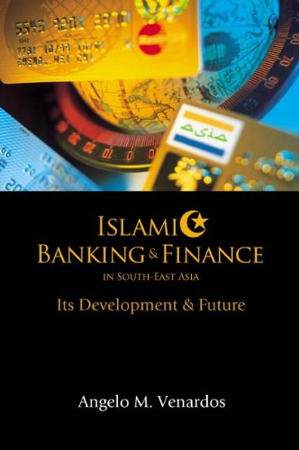Islamic Banking and Finance in South-East Asia: Venardos, Angelo M.