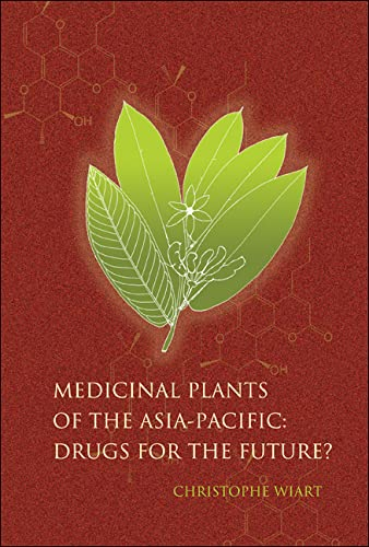 Medicinal Plants of the Asia-Pacific: Drugs for the Future?: Wiart, Christophe