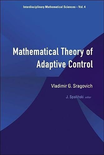 9789812563712: Mathematical Theory of Adaptive Control (Interdisciplinary Mathematical Sciences)