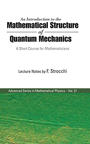 9789812564313: An Introduction to the Mathematical Structure of Quantum Mechanics: A Short Course for Mathematicians (Advanced Series in Mathmatical Physics)