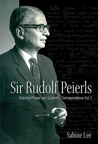 Sir Rudolf Peierls: Volume 1: Selected Private and Scientific Correspondence (Hardback): Sabine Lee