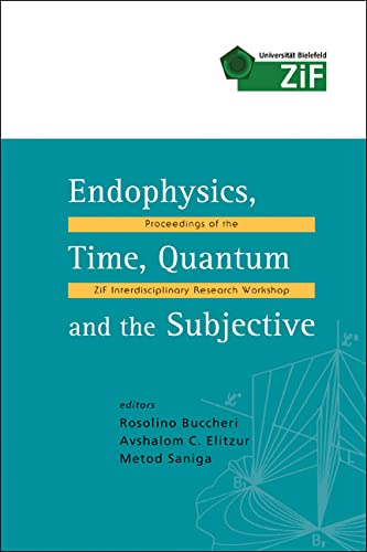 Endophysics, Time, Quantum And the Subjective: Proceedings: Buccheri, R.;Saniga, Metod;Elitzur,