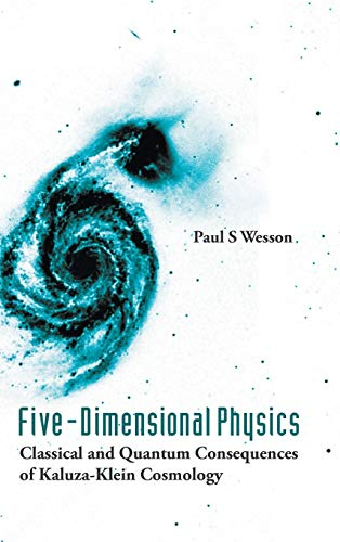 9789812566614: FIVE-DIMENSIONAL PHYSICS, Classical and Quantum Consequences of Kaluza-Klein Cosmology