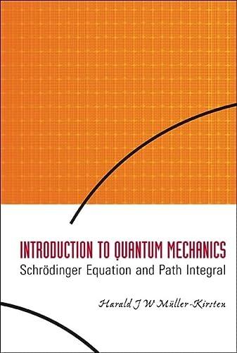 9789812566928: Introduction to Quantum Mechanics: Schrodinger Equation And Path Integral