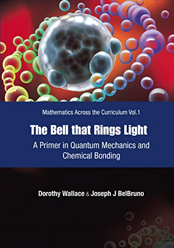 9789812567055: The Bell That Rings Light: A Primer in Quantum Mechanics And Chemical Bonding (Mathematics Across the Curriculum)