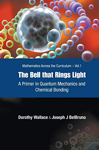 9789812567062: Bell That Rings Light, The: A Primer In Quantum Mechanics And Chemical Bonding (Mathematics Across the Curriculum)