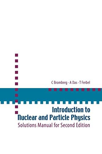 9789812567444: Introduction To Nuclear And Particle Physics: Solutions Manual For Second Edition Of Text By Das And Ferbel: Solution Manual for 2nd Edition