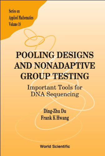 9789812568229: Pooling Designs And Nonadaptive Group Testing: Important Tools For Dna Sequencing (Series On Applied Mathematics)