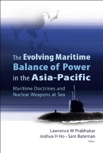 9789812568281: Evolving Maritime Balance of Power in the Asia-Pacific, The: Maritime Doctrines and Nuclear Weapons at Sea