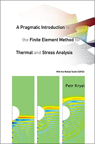 9789812568762: A Pragmatic Introduction to the Finite Element Method for Thermal And Stress Analysis