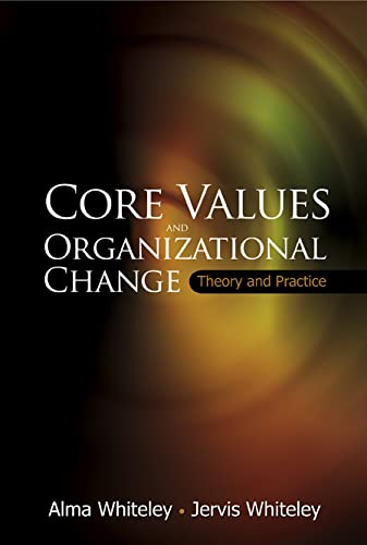 9789812569028: CORE VALUES AND ORGANIZATIONAL CHANGE: THEORY AND PRACTICE