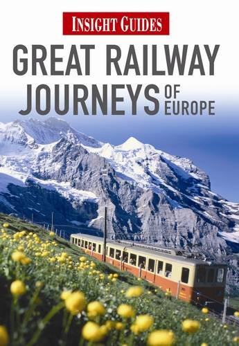 Great Railway Journeys of Europe (Insight Guides): Insight Guides