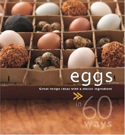 9789812612342: Eggs in 60 Ways: Great Recipe Ideas with A Classic Ingredient