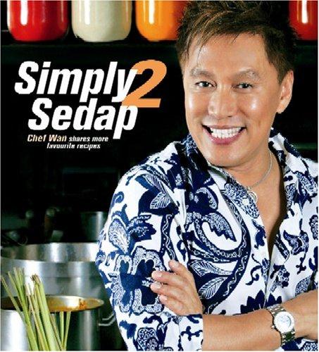 9789812612762: Simply Sedap 2: Chef Wan Shares More Favourite Recipes