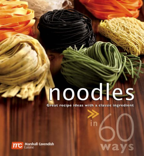 9789812612915: Noodles in 60 Ways: Great Recipe Ideas with a Classic Ingredient