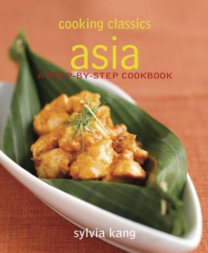 9789812613318: Cooking Classics Asia: A Step-By-Step Cookbook (Naturally Speaking)