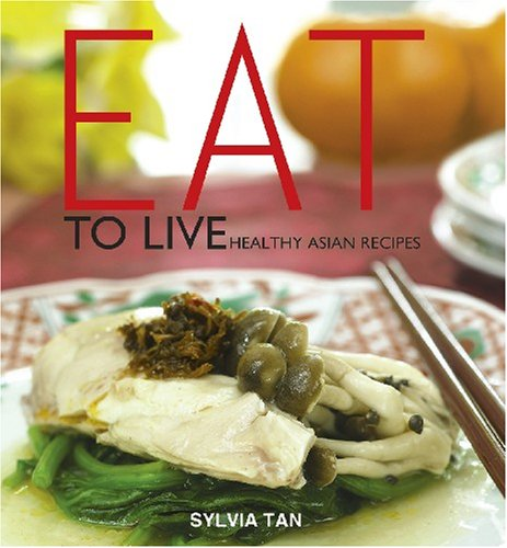 9789812614452: Eat To Live: Healthy Asian Recipes