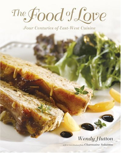9789812614568: The Food Of Love: Four Centuries of East-West Cuisine